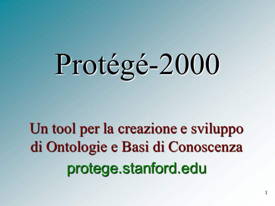 1 Protégé-2000 Un tool per la creazione e sviluppo di Ontologie e Basi di Conoscenza protege.stanford.edu