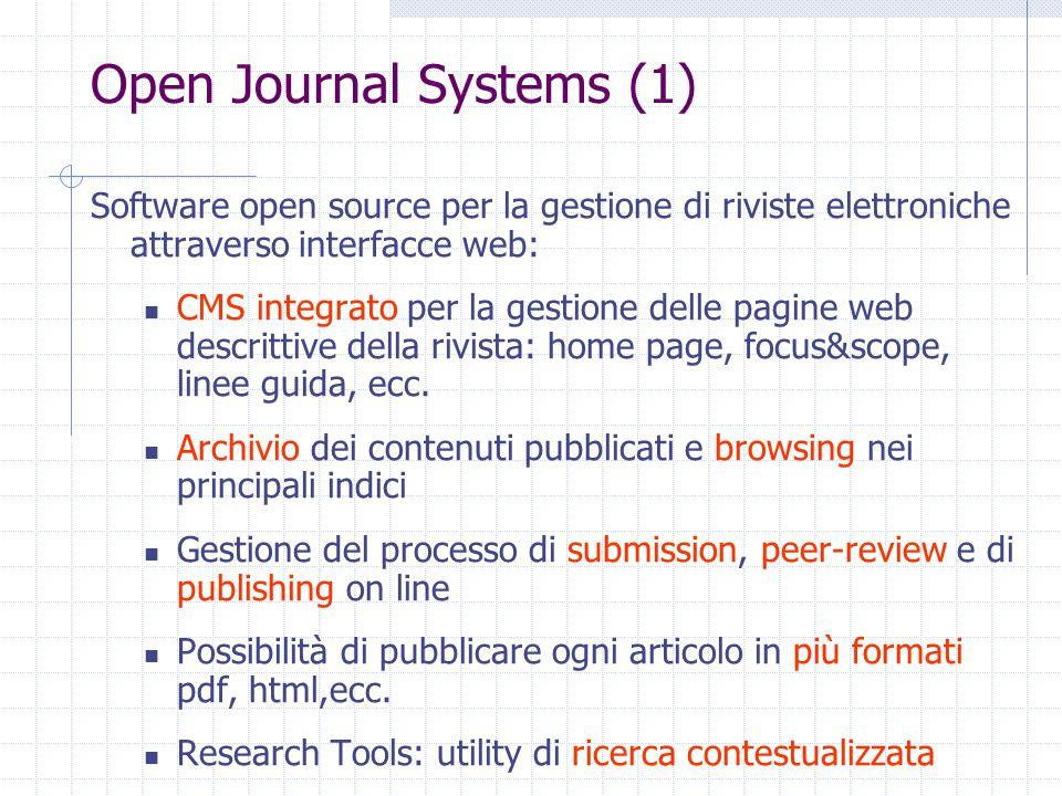 Open Journal Systems (1) Software open source per la gestione di riviste elettroniche attraverso interfacce web: CMS integrato per la gestione delle pagine web descrittive della rivista: home page, focus&scope, linee guida, ecc.