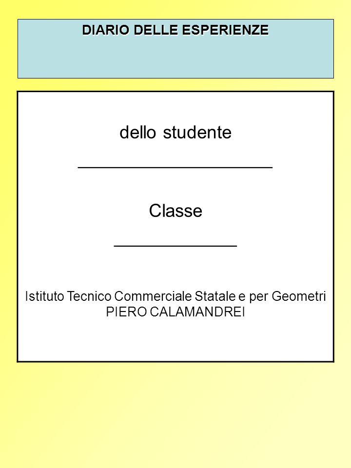 DIARIO DELLE ESPERIENZE dello studente ___________________ Classe ____________ Istituto Tecnico Commerciale Statale e per Geometri PIERO CALAMANDREI
