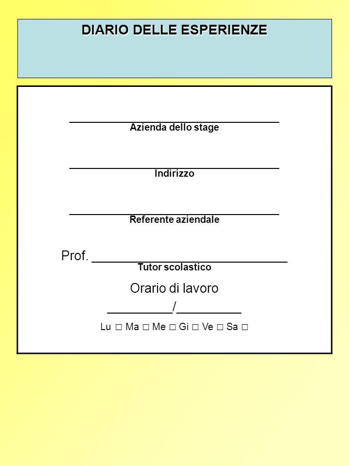 DIARIO DELLE ESPERIENZE _____________________________ Azienda dello stage _____________________________ Indirizzo _____________________________ Referente aziendale Prof.
