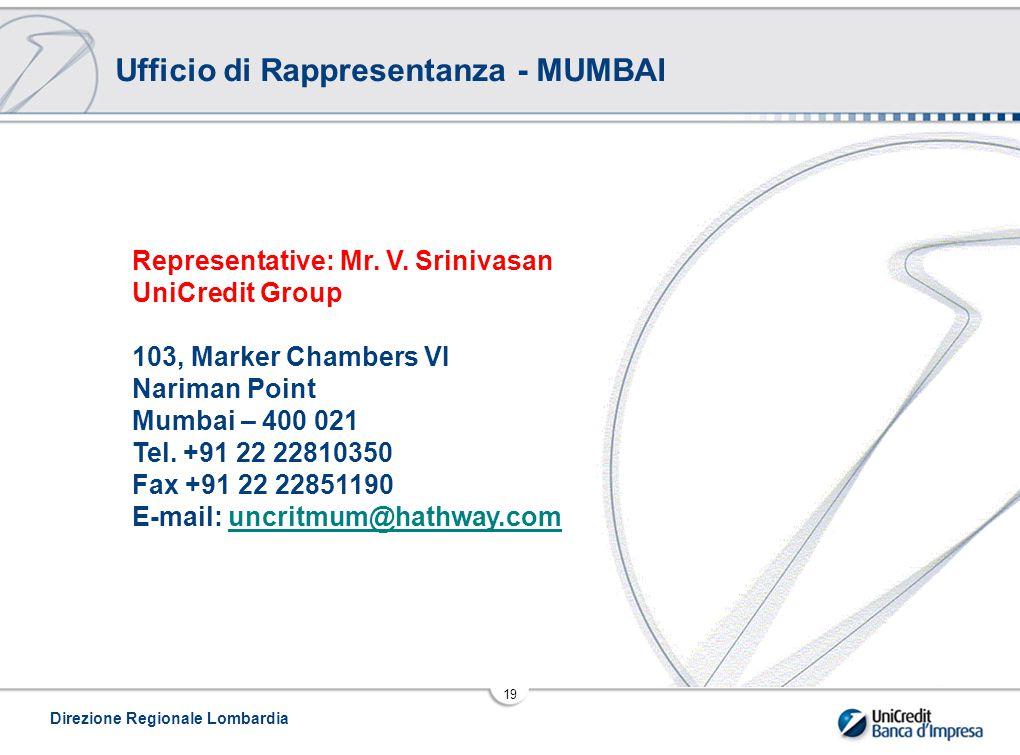Direzione Regionale Lombardia 19 Ufficio di Rappresentanza - MUMBAI Representative: Mr.