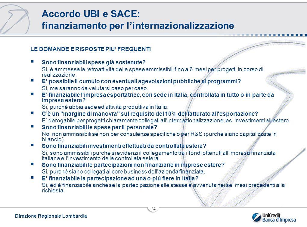 Direzione Regionale Lombardia 24 LE DOMANDE E RISPOSTE PIU' FREQUENTI  Sono finanziabili spese già sostenute.