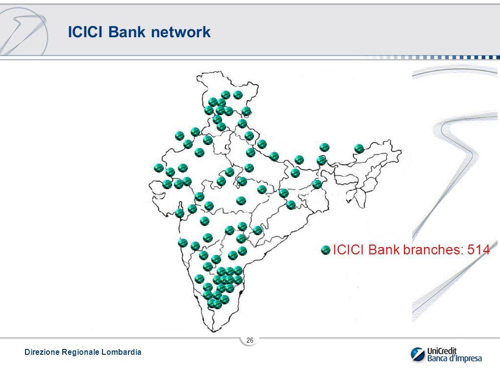 Direzione Regionale Lombardia 26 ICICI Bank network ICICI Bank branches: 514