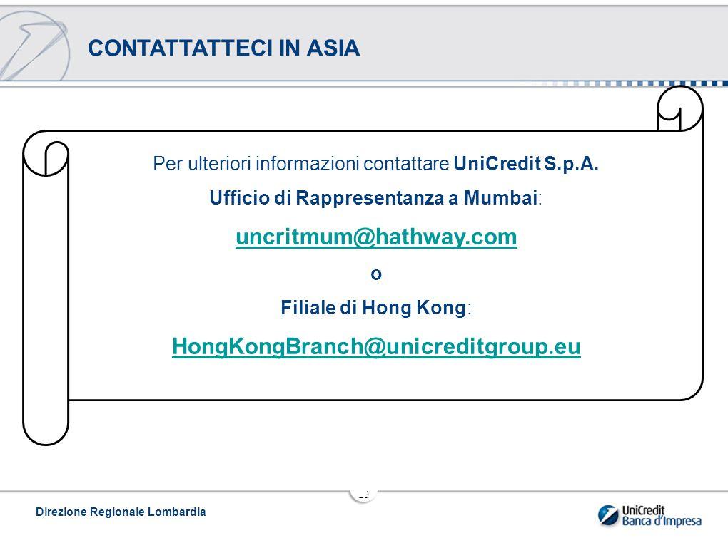 Direzione Regionale Lombardia 29 CONTATTATTECI IN ASIA Per ulteriori informazioni contattare UniCredit S.p.A.