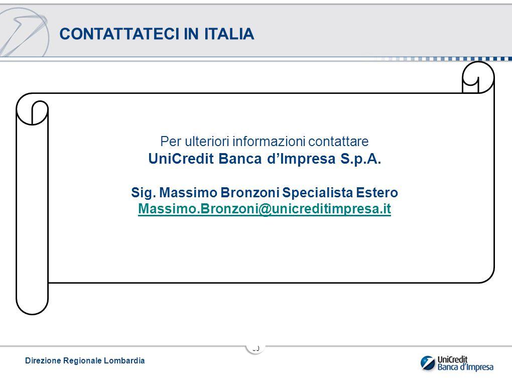 Direzione Regionale Lombardia 30 CONTATTATECI IN ITALIA Per ulteriori informazioni contattare UniCredit Banca d'Impresa S.p.A.