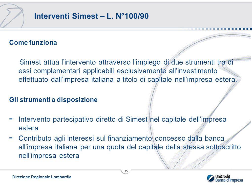 Direzione Regionale Lombardia 35 Come funziona Simest attua l'intervento attraverso l'impiego di due strumenti tra di essi complementari applicabili esclusivamente all'investimento effettuato dall'impresa italiana a titolo di capitale nell'impresa estera.