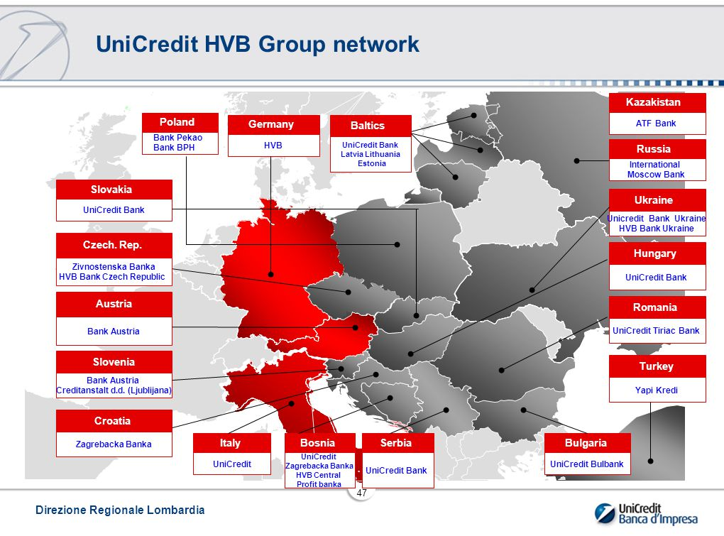 Direzione Regionale Lombardia 47 UniCredit HVB Group network International Moscow Bank Russia UniCredit Bank Latvia Lithuania Estonia Baltics HVB Germ
