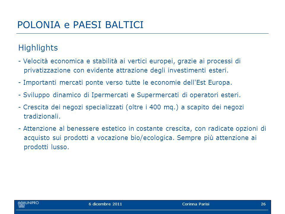6 dicembre 2011Corinna Parisi26 POLONIA e PAESI BALTICI Highlights - Velocità economica e stabilità ai vertici europei, grazie ai processi di privatizzazione con evidente attrazione degli investimenti esteri.