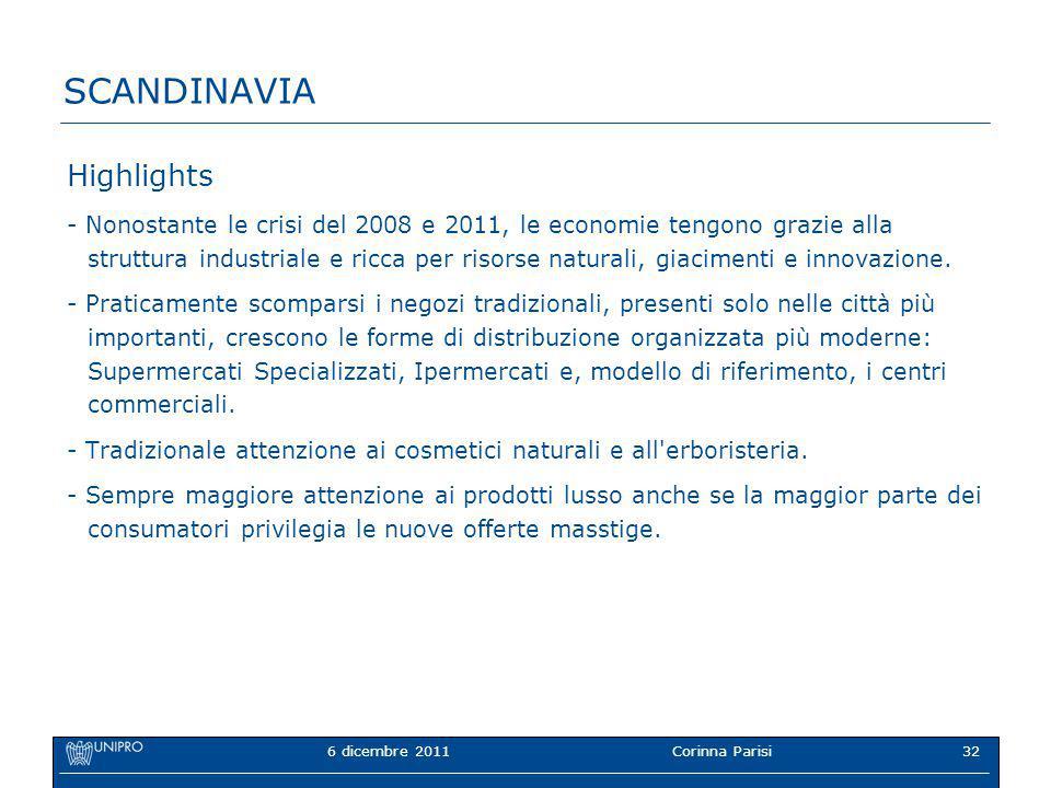 6 dicembre 2011Corinna Parisi32 SCANDINAVIA Highlights - Nonostante le crisi del 2008 e 2011, le economie tengono grazie alla struttura industriale e ricca per risorse naturali, giacimenti e innovazione.