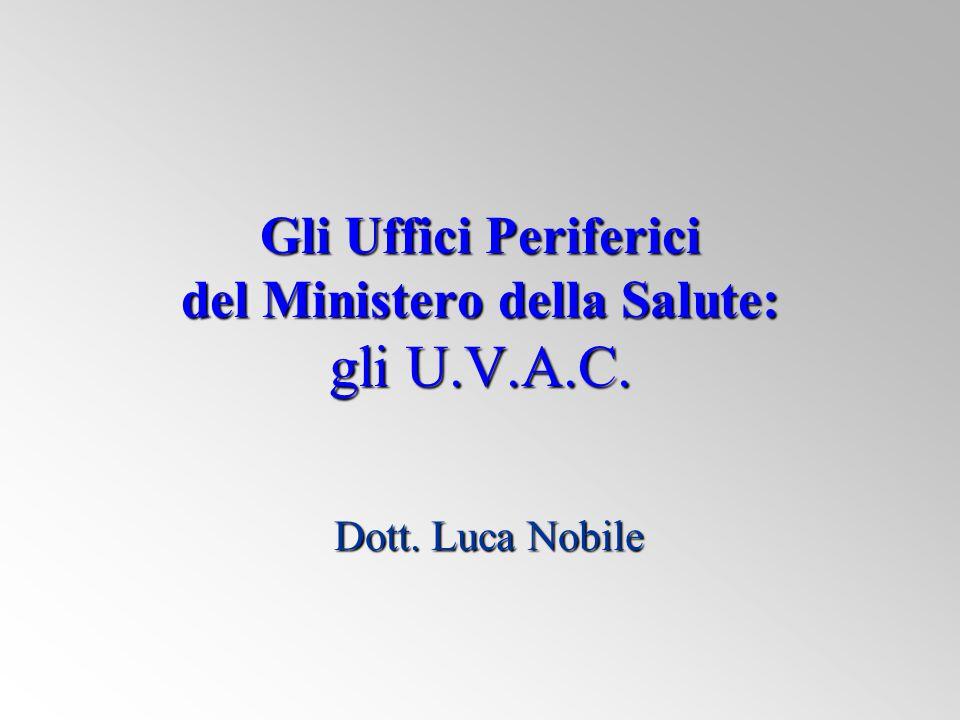 Gli Uffici Periferici del Ministero della Salute: gli U.V.A.C. Dott. Luca Nobile