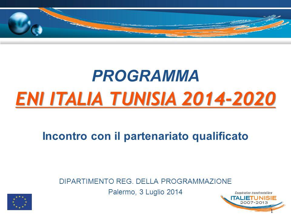 1 PROGRAMMA ENI ITALIA TUNISIA 2014-2020 Incontro con il partenariato qualificato DIPARTIMENTO REG. DELLA PROGRAMMAZIONE Palermo, 3 Luglio 2014