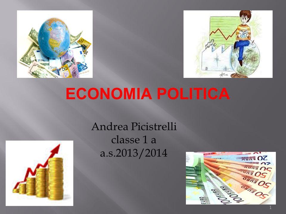1 Andrea Picistrelli classe 1 a a.s.2013/2014 ECONOMIA POLITICA