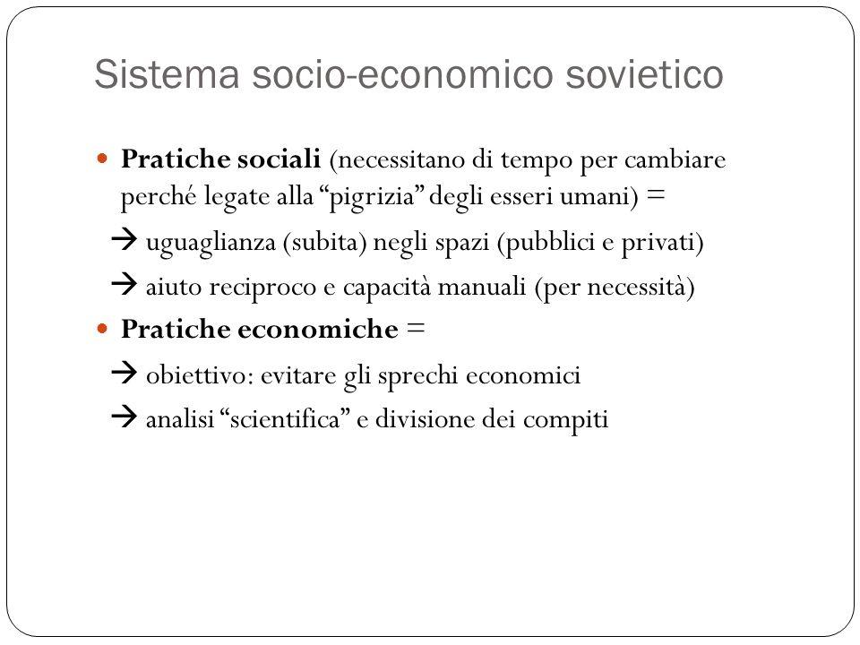 """Sistema socio-economico sovietico Pratiche sociali (necessitano di tempo per cambiare perché legate alla """"pigrizia"""" degli esseri umani) =  uguaglianz"""