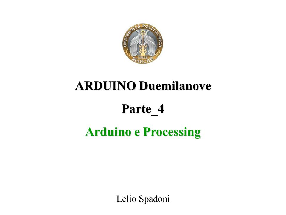 ARDUINO Duemilanove Parte_4 Arduino e Processing Lelio Spadoni