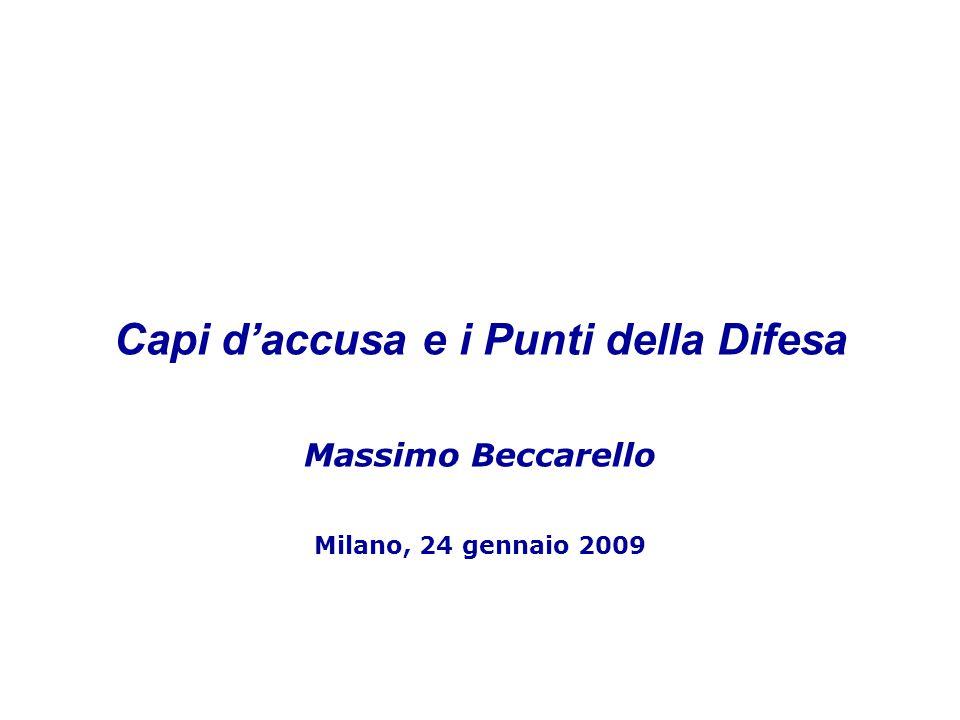 1 1 Capi d'accusa e i Punti della Difesa Massimo Beccarello Milano, 24 gennaio 2009