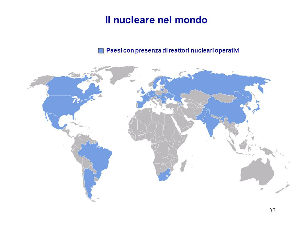 37 Il nucleare nel mondo Paesi con presenza di reattori nucleari operativi