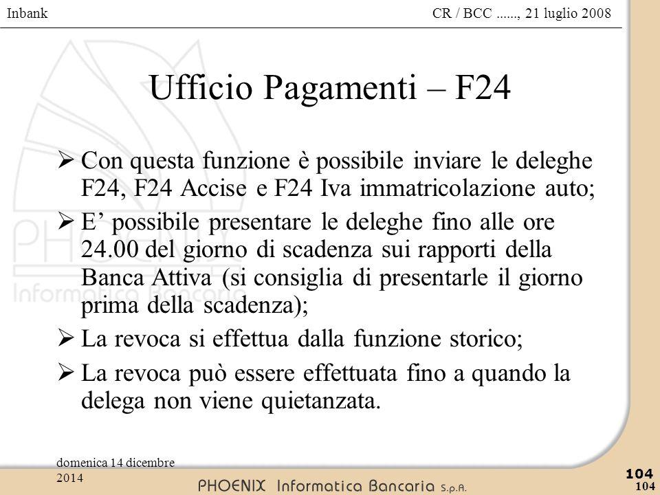 Inbank 104 CR / BCC......, 21 luglio 2008domenica 14 dicembre 2014 104 Ufficio Pagamenti – F24  Con questa funzione è possibile inviare le deleghe F2