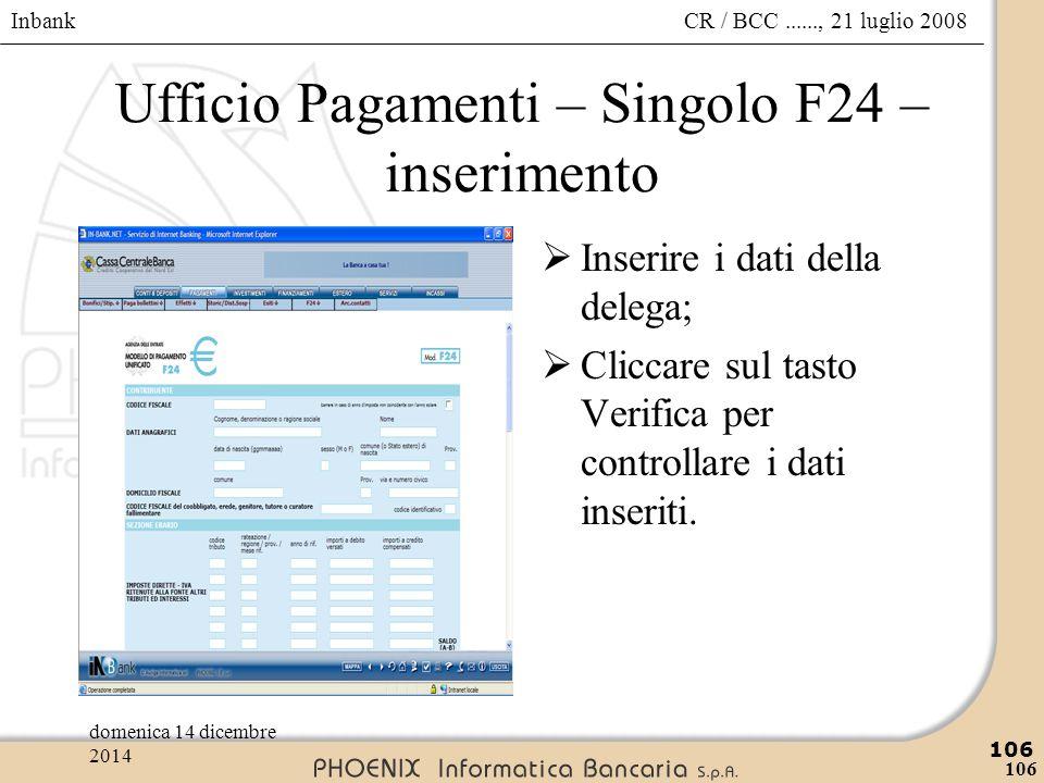 Inbank 106 CR / BCC......, 21 luglio 2008domenica 14 dicembre 2014 106 Ufficio Pagamenti – Singolo F24 – inserimento  Inserire i dati della delega; 