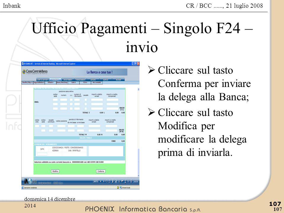 Inbank 107 CR / BCC......, 21 luglio 2008domenica 14 dicembre 2014 107 Ufficio Pagamenti – Singolo F24 – invio  Cliccare sul tasto Conferma per invia