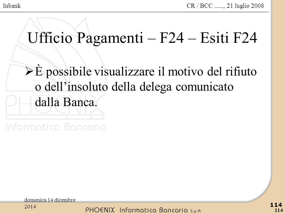 Inbank 114 CR / BCC......, 21 luglio 2008domenica 14 dicembre 2014 114 Ufficio Pagamenti – F24 – Esiti F24  È possibile visualizzare il motivo del ri