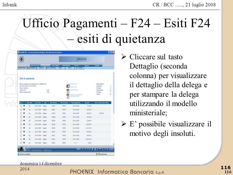 Inbank 116 CR / BCC......, 21 luglio 2008domenica 14 dicembre 2014 116 Ufficio Pagamenti – F24 – Esiti F24 – esiti di quietanza  Cliccare sul tasto D