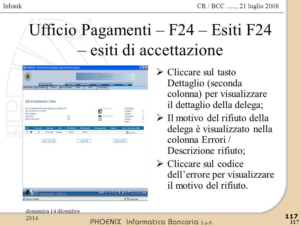 Inbank 117 CR / BCC......, 21 luglio 2008domenica 14 dicembre 2014 117 Ufficio Pagamenti – F24 – Esiti F24 – esiti di accettazione  Cliccare sul tast
