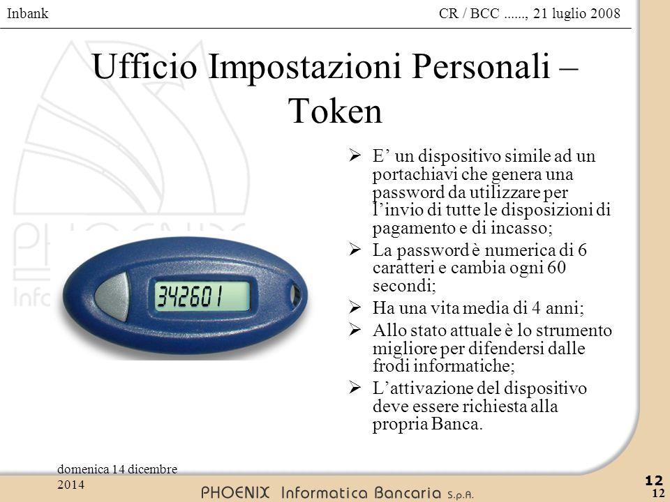 Inbank 12 CR / BCC......, 21 luglio 2008domenica 14 dicembre 2014 12 Ufficio Impostazioni Personali – Token  E' un dispositivo simile ad un portachia