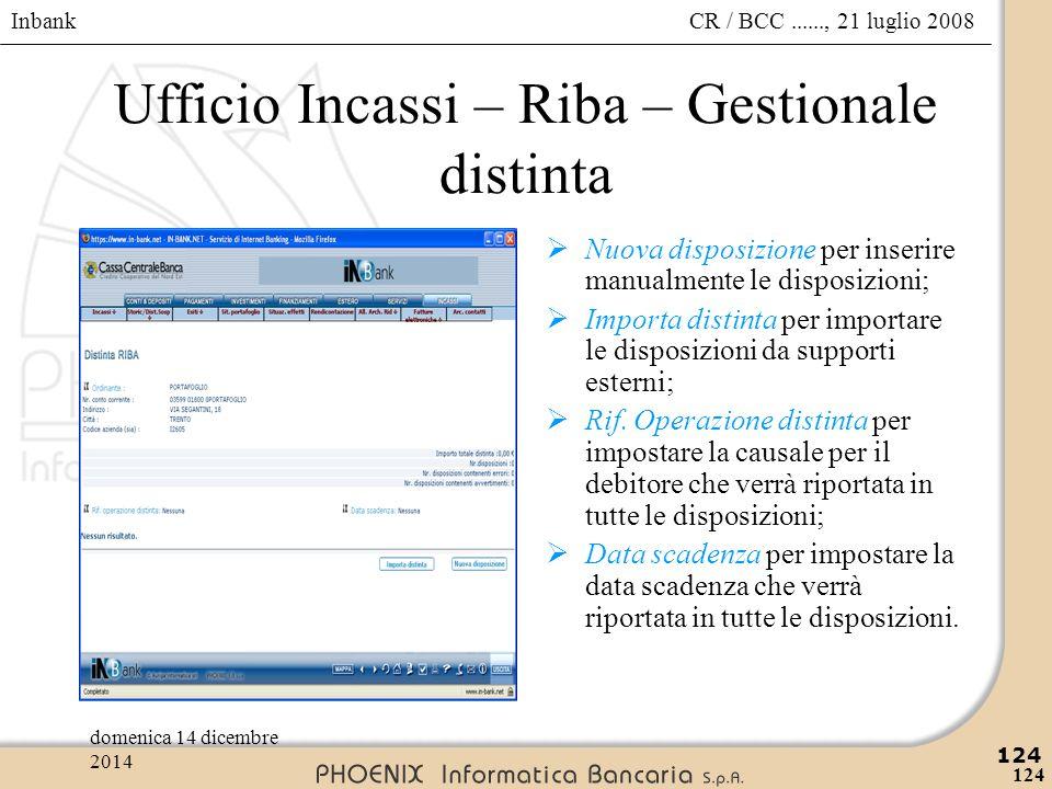 Inbank 124 CR / BCC......, 21 luglio 2008domenica 14 dicembre 2014 124 Ufficio Incassi – Riba – Gestionale distinta  Nuova disposizione per inserire
