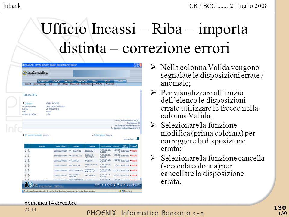 Inbank 130 CR / BCC......, 21 luglio 2008domenica 14 dicembre 2014 130 Ufficio Incassi – Riba – importa distinta – correzione errori  Nella colonna V