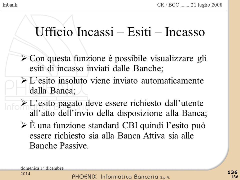 Inbank 136 CR / BCC......, 21 luglio 2008domenica 14 dicembre 2014 136 Ufficio Incassi – Esiti – Incasso  Con questa funzione è possibile visualizzar