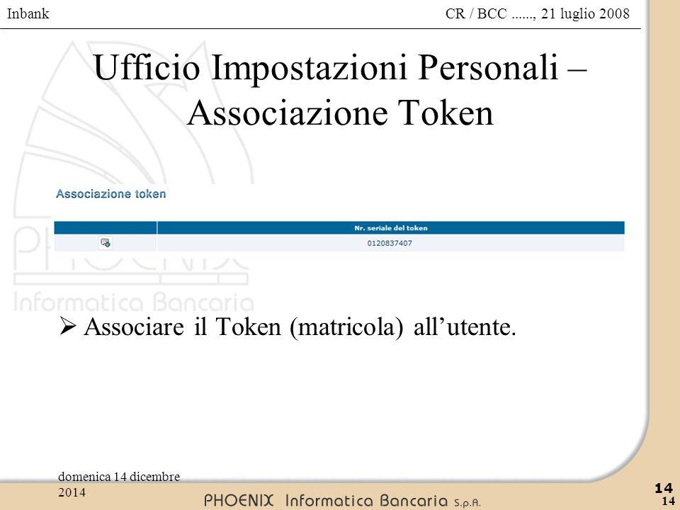 Inbank 14 CR / BCC......, 21 luglio 2008domenica 14 dicembre 2014 14 Ufficio Impostazioni Personali – Associazione Token  Associare il Token (matrico