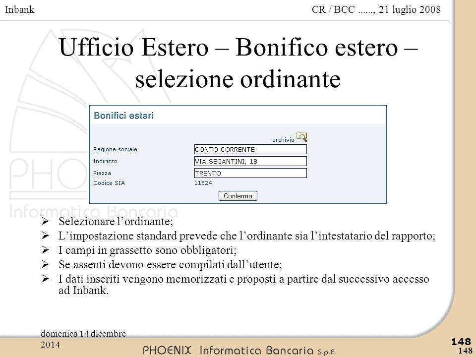Inbank 148 CR / BCC......, 21 luglio 2008domenica 14 dicembre 2014 148 Ufficio Estero – Bonifico estero – selezione ordinante  Selezionare l'ordinant