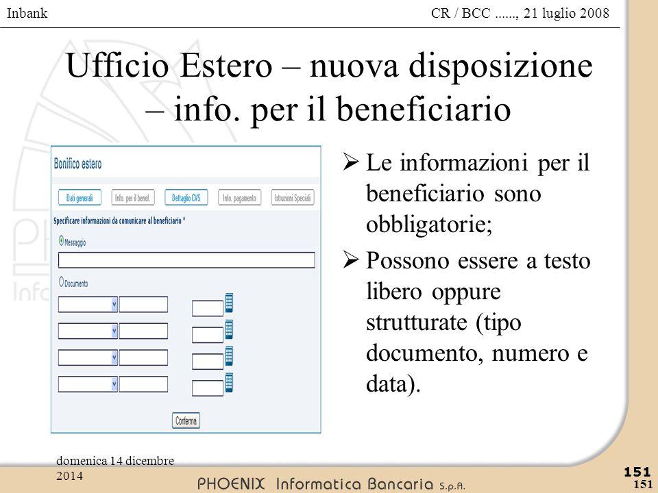 Inbank 151 CR / BCC......, 21 luglio 2008domenica 14 dicembre 2014 151 Ufficio Estero – nuova disposizione – info. per il beneficiario  Le informazio