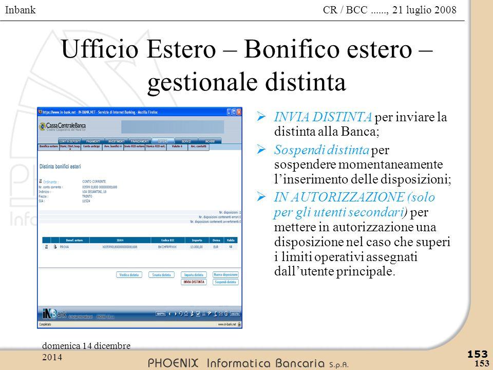 Inbank 153 CR / BCC......, 21 luglio 2008domenica 14 dicembre 2014 153 Ufficio Estero – Bonifico estero – gestionale distinta  INVIA DISTINTA per inv