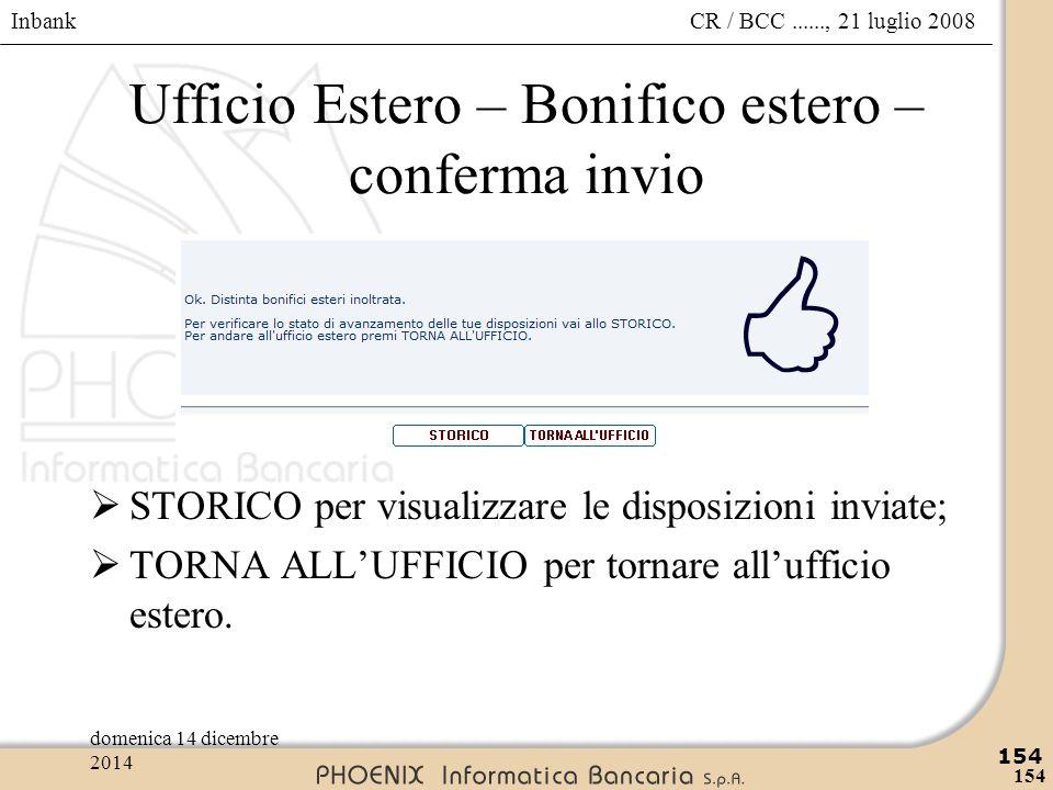 Inbank 154 CR / BCC......, 21 luglio 2008domenica 14 dicembre 2014 154 Ufficio Estero – Bonifico estero – conferma invio  STORICO per visualizzare le