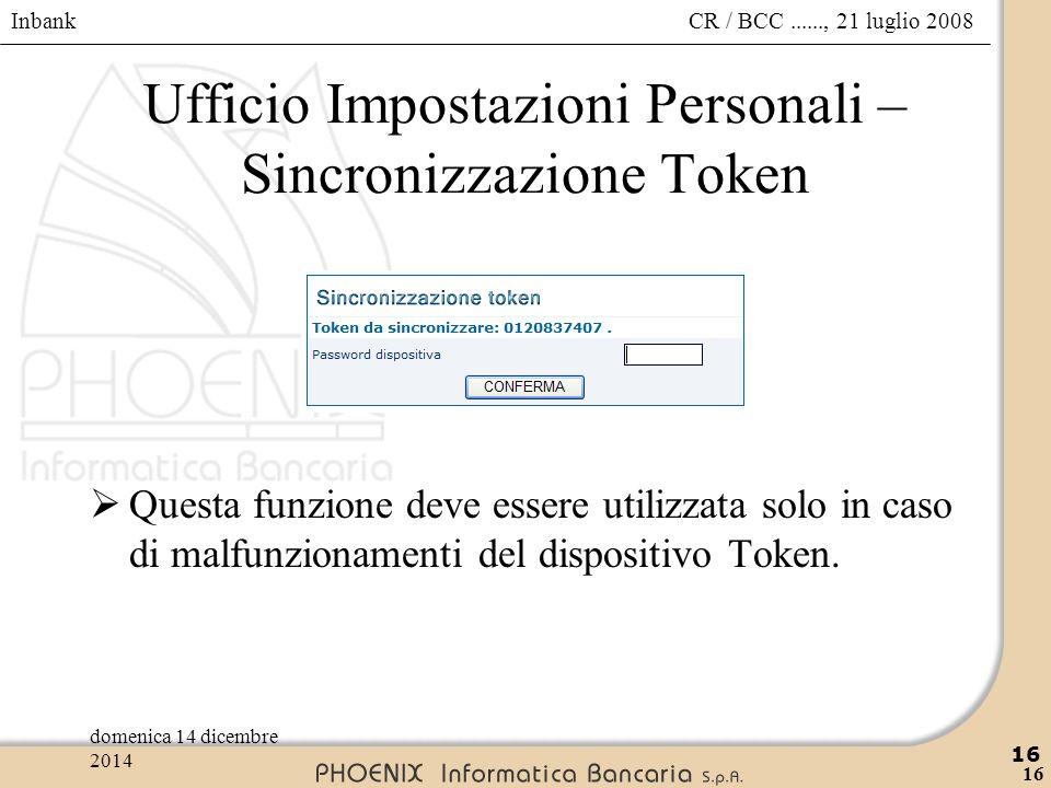 Inbank 16 CR / BCC......, 21 luglio 2008domenica 14 dicembre 2014 16 Ufficio Impostazioni Personali – Sincronizzazione Token  Questa funzione deve es