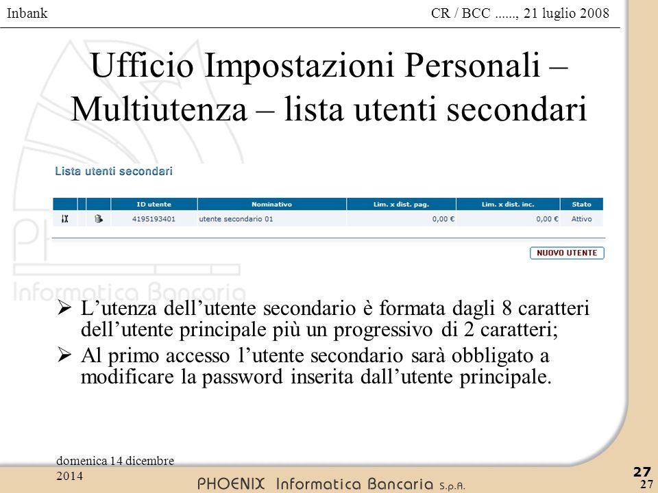 Inbank 27 CR / BCC......, 21 luglio 2008domenica 14 dicembre 2014 27 Ufficio Impostazioni Personali – Multiutenza – lista utenti secondari  L'utenza