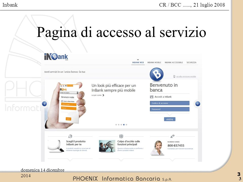 Inbank 4 CR / BCC......, 21 luglio 2008domenica 14 dicembre 2014 4 Pagina di accesso al servizio – funzioni disponibili  Entra: per accedere al servizio;  Accessibile: la versione per gli ipovedenti;  Sicurezza: per i consigli utili;  Numero verde per l'assistenza.