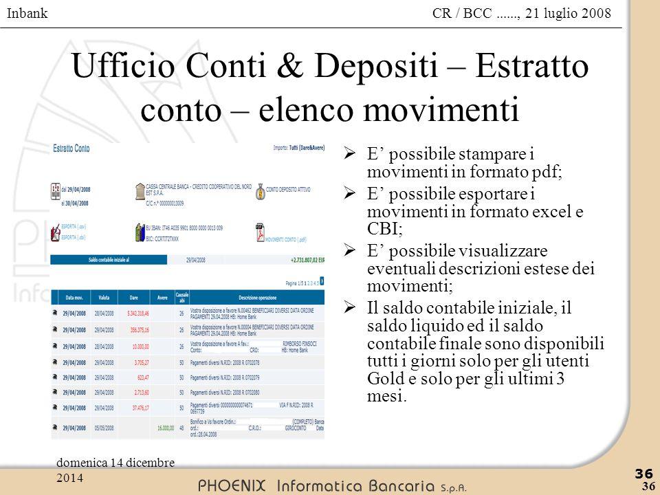 Inbank 36 CR / BCC......, 21 luglio 2008domenica 14 dicembre 2014 36 Ufficio Conti & Depositi – Estratto conto – elenco movimenti  E' possibile stamp