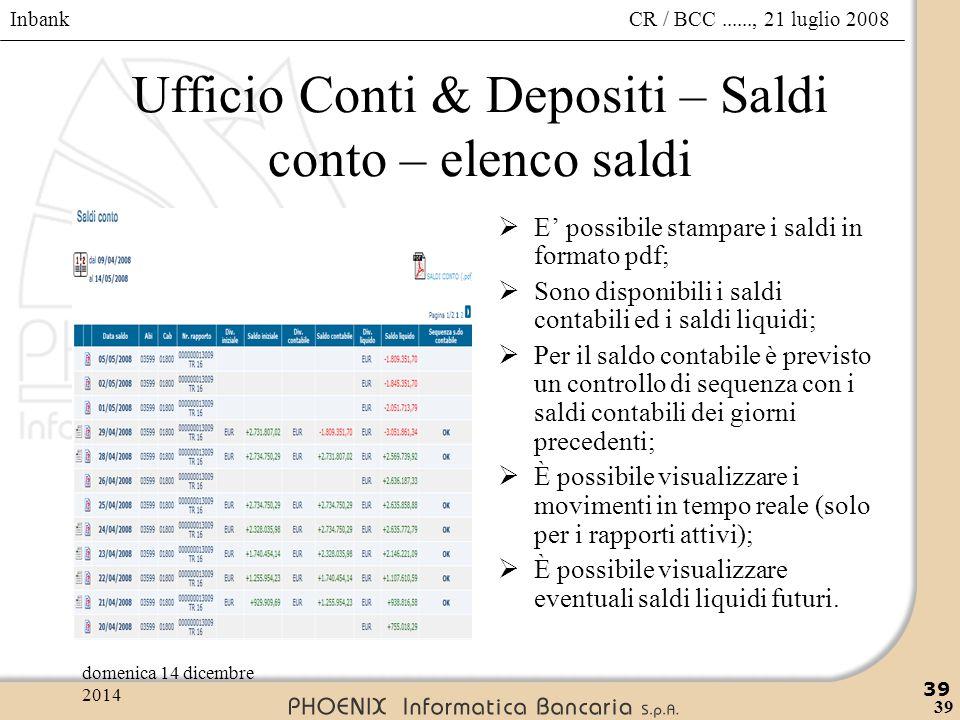 Inbank 39 CR / BCC......, 21 luglio 2008domenica 14 dicembre 2014 39 Ufficio Conti & Depositi – Saldi conto – elenco saldi  E' possibile stampare i s