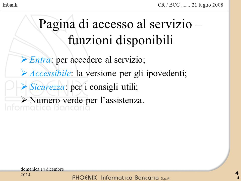 Inbank 5 CR / BCC......, 21 luglio 2008domenica 14 dicembre 2014 5 Accesso  Per accedere al servizio è necessario inserire la userid di 8 caratteri e la password di 8 caratteri alfanumerici.