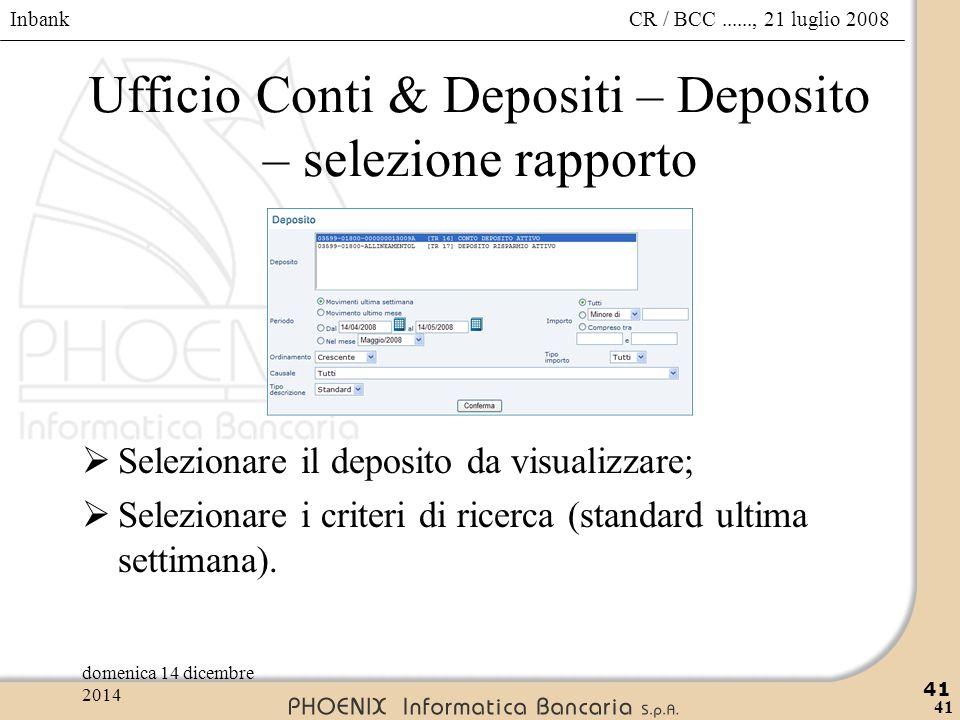 Inbank 41 CR / BCC......, 21 luglio 2008domenica 14 dicembre 2014 41 Ufficio Conti & Depositi – Deposito – selezione rapporto  Selezionare il deposit