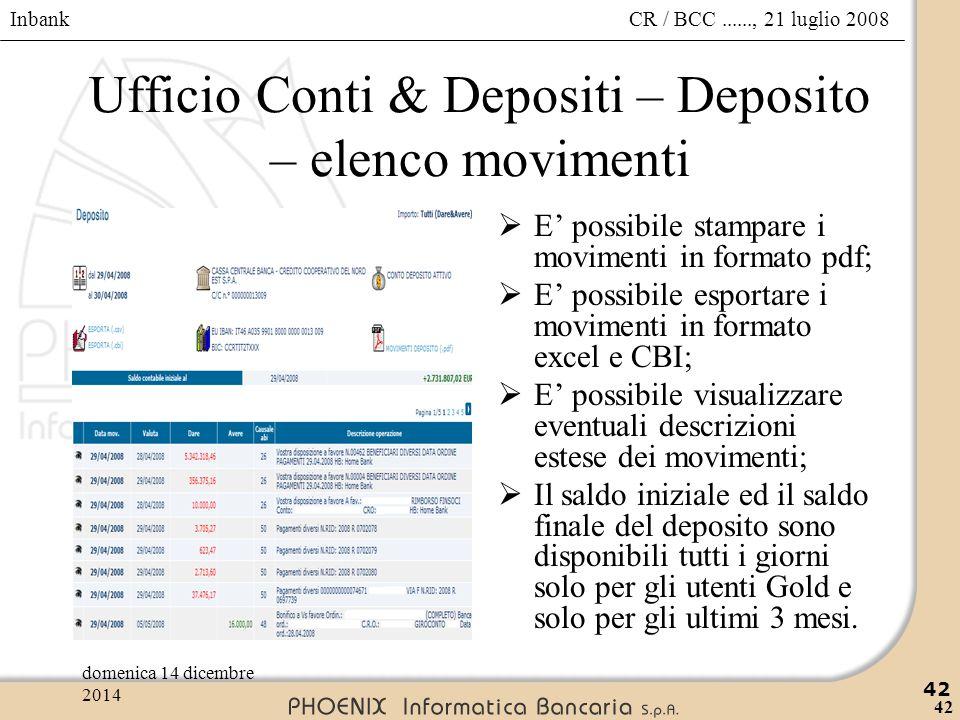 Inbank 42 CR / BCC......, 21 luglio 2008domenica 14 dicembre 2014 42 Ufficio Conti & Depositi – Deposito – elenco movimenti  E' possibile stampare i