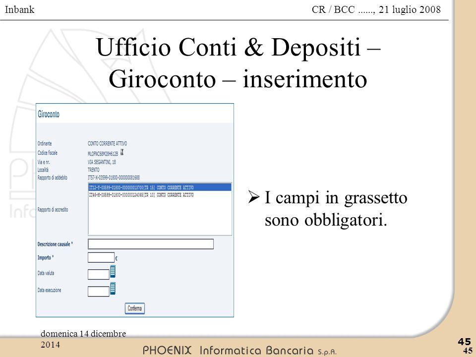 Inbank 45 CR / BCC......, 21 luglio 2008domenica 14 dicembre 2014 45 Ufficio Conti & Depositi – Giroconto – inserimento  I campi in grassetto sono ob