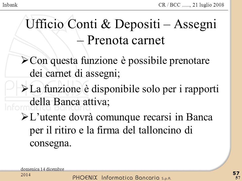 Inbank 57 CR / BCC......, 21 luglio 2008domenica 14 dicembre 2014 57 Ufficio Conti & Depositi – Assegni – Prenota carnet  Con questa funzione è possi