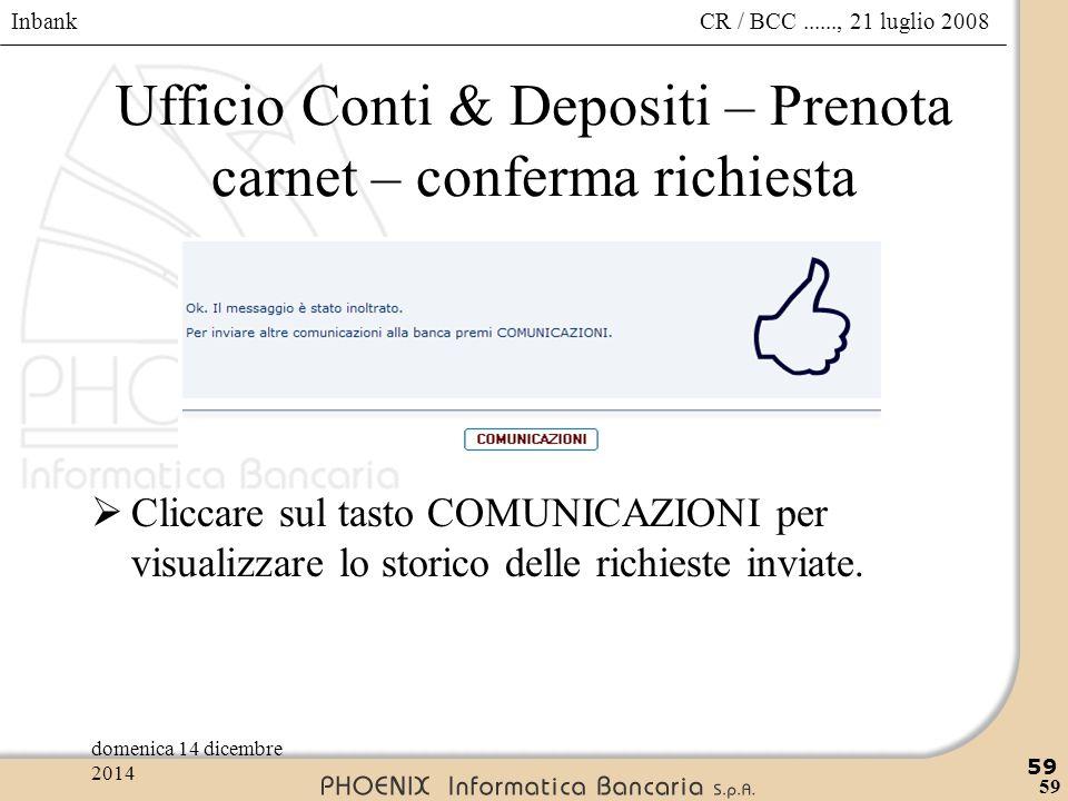 Inbank 59 CR / BCC......, 21 luglio 2008domenica 14 dicembre 2014 59 Ufficio Conti & Depositi – Prenota carnet – conferma richiesta  Cliccare sul tas