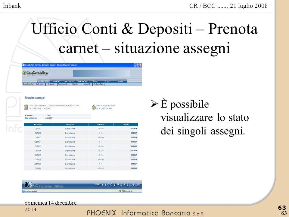 Inbank 63 CR / BCC......, 21 luglio 2008domenica 14 dicembre 2014 63 Ufficio Conti & Depositi – Prenota carnet – situazione assegni  È possibile visu