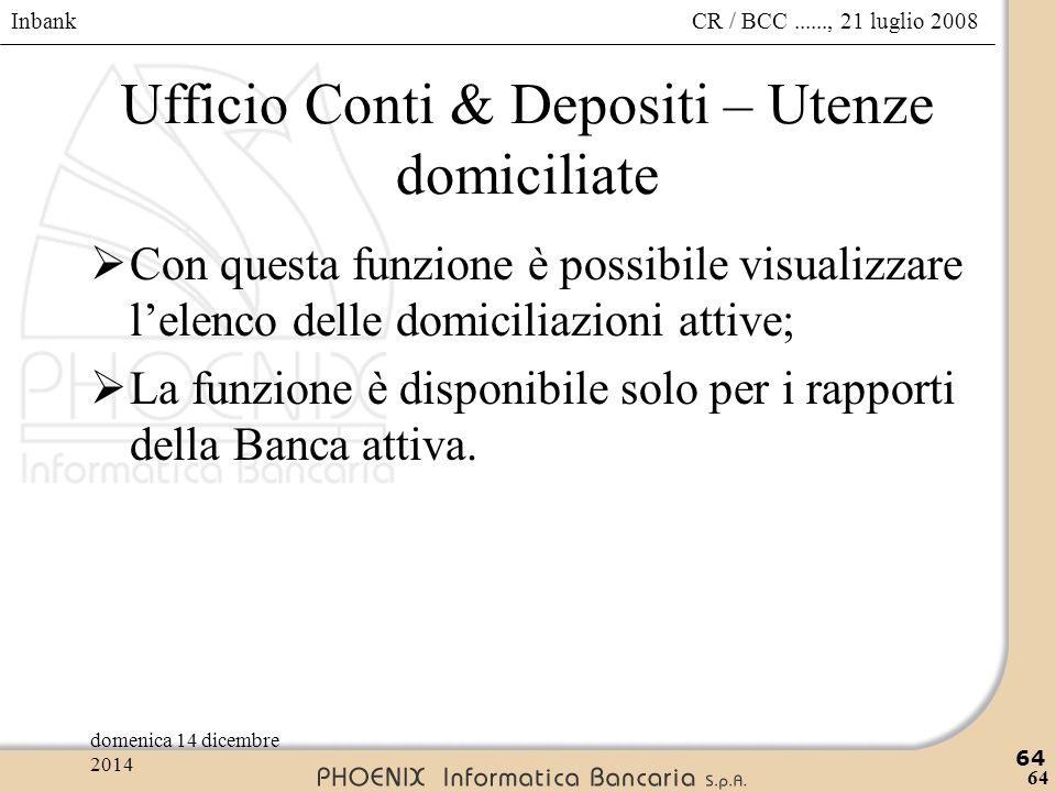 Inbank 64 CR / BCC......, 21 luglio 2008domenica 14 dicembre 2014 64 Ufficio Conti & Depositi – Utenze domiciliate  Con questa funzione è possibile v