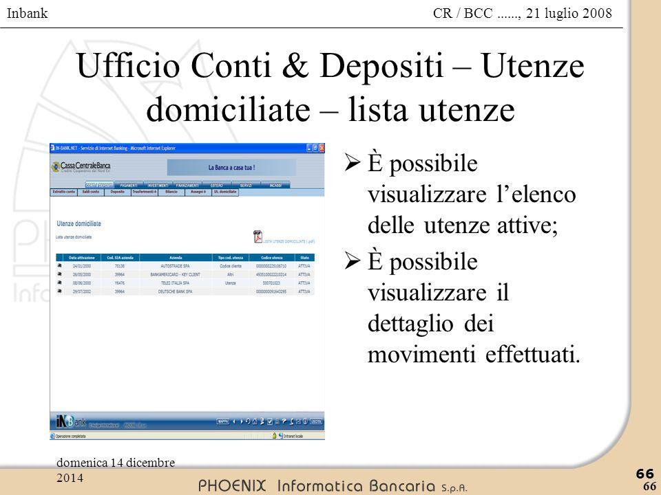 Inbank 66 CR / BCC......, 21 luglio 2008domenica 14 dicembre 2014 66 Ufficio Conti & Depositi – Utenze domiciliate – lista utenze  È possibile visual