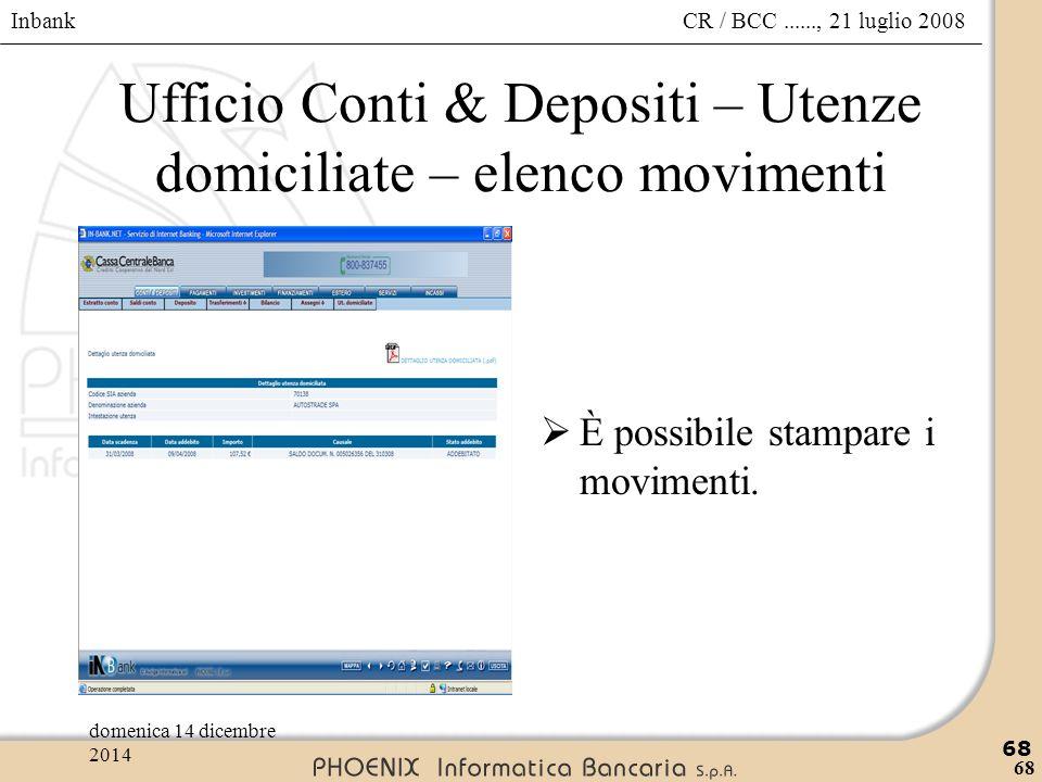 Inbank 68 CR / BCC......, 21 luglio 2008domenica 14 dicembre 2014 68 Ufficio Conti & Depositi – Utenze domiciliate – elenco movimenti  È possibile st
